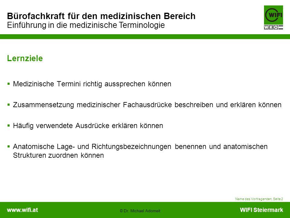 www.wifi.atWIFI Steiermark Bürofachkraft für den medizinischen Bereich Einführung in die medizinische Terminologie © Dr. Michael Adomeit Name des Vort