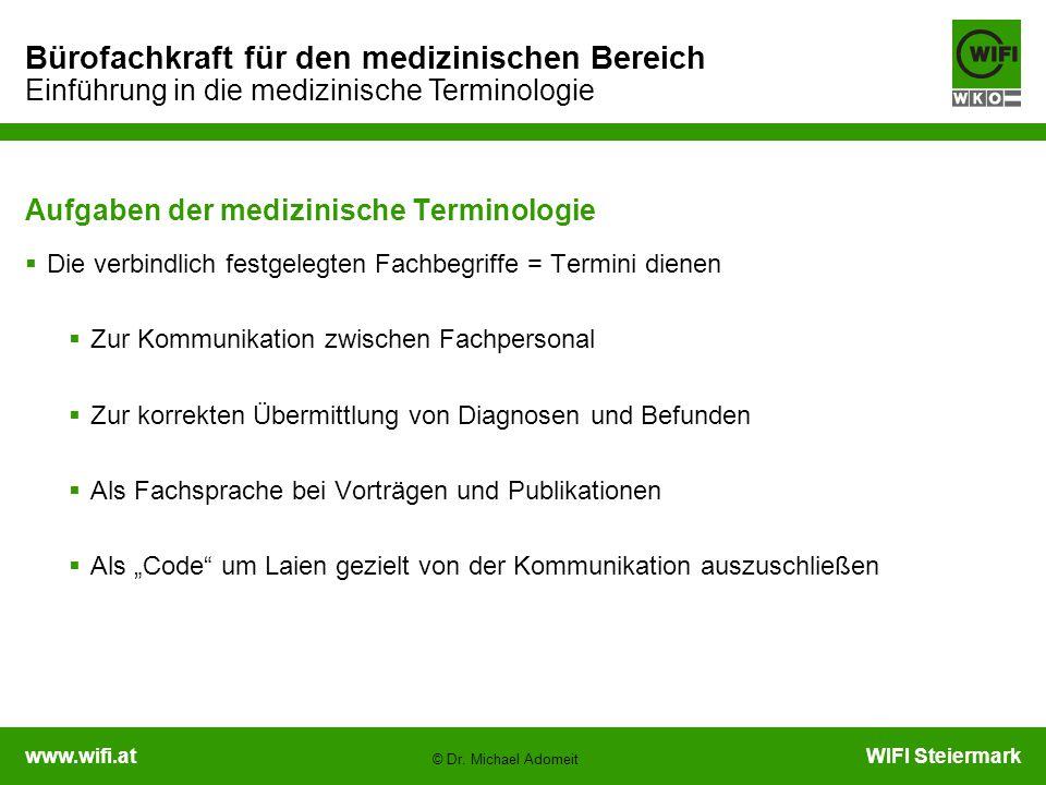 www.wifi.atWIFI Steiermark Bürofachkraft für den medizinischen Bereich Einführung in die medizinische Terminologie © Dr. Michael Adomeit Aufgaben der