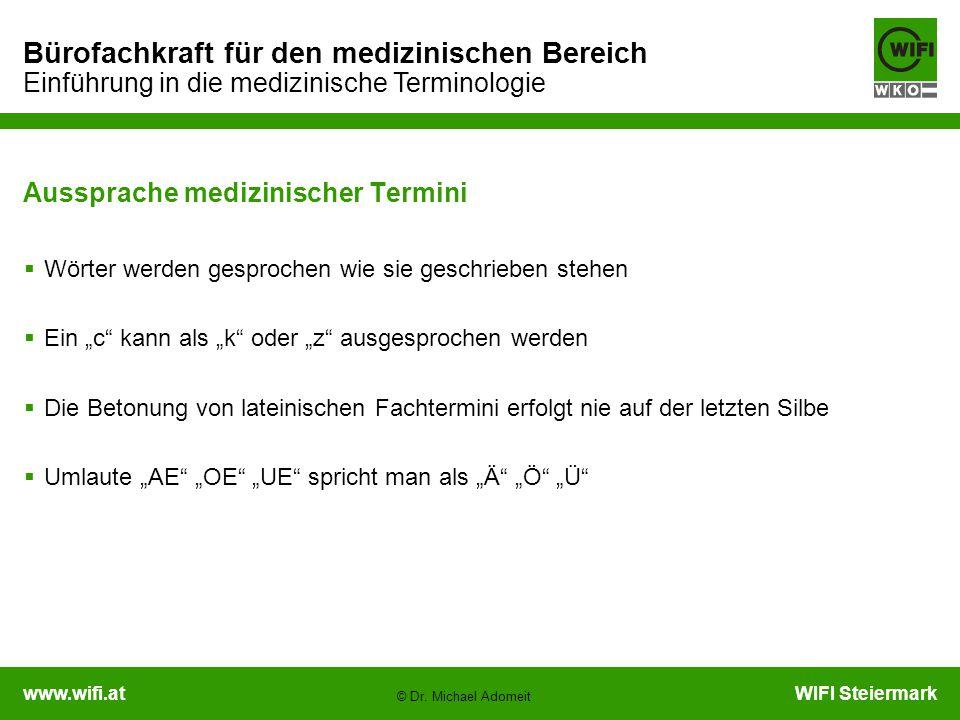 www.wifi.atWIFI Steiermark Bürofachkraft für den medizinischen Bereich Einführung in die medizinische Terminologie © Dr. Michael Adomeit Aussprache me