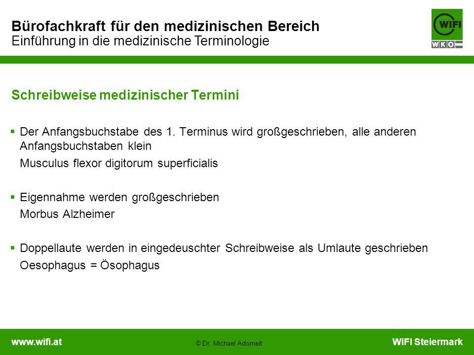 www.wifi.atWIFI Steiermark Bürofachkraft für den medizinischen Bereich Einführung in die medizinische Terminologie © Dr. Michael Adomeit Schreibweise