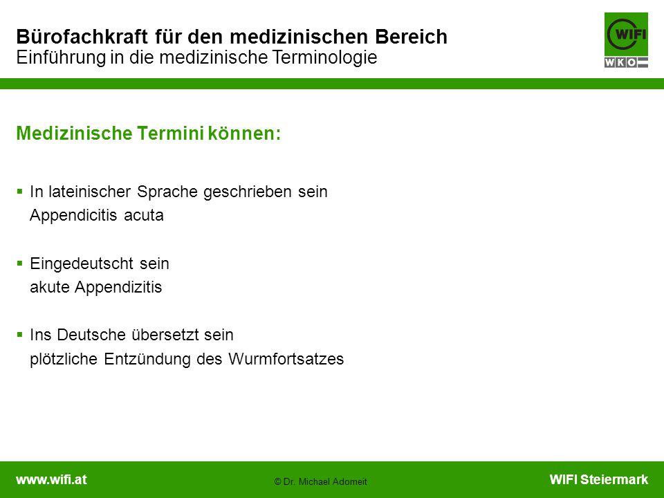 www.wifi.atWIFI Steiermark Bürofachkraft für den medizinischen Bereich Einführung in die medizinische Terminologie © Dr. Michael Adomeit Medizinische