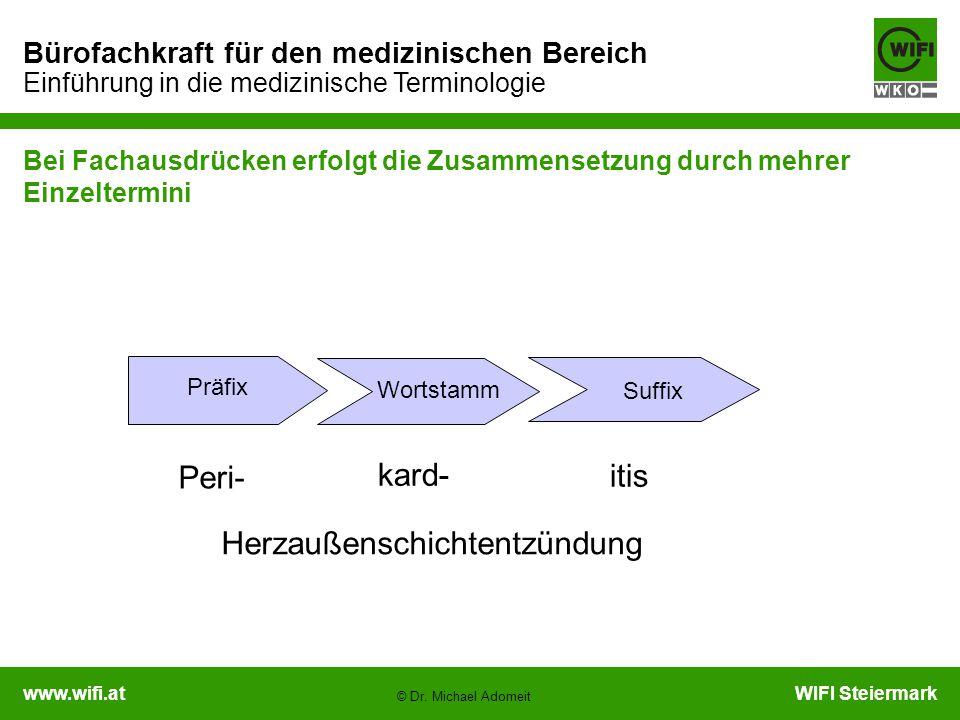 www.wifi.atWIFI Steiermark Bürofachkraft für den medizinischen Bereich Einführung in die medizinische Terminologie © Dr. Michael Adomeit Bei Fachausdr