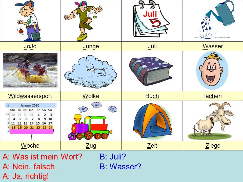 A: Was ist mein Wort?B: Juli.A: Nein, falsch.B: Wasser.