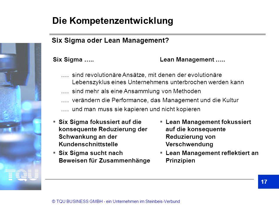 © TQU BUSINESS GMBH - ein Unternehmen im Steinbeis-Verbund Die Kompetenzentwicklung Six Sigma …..  Six Sigma fokussiert auf die konsequente Reduzieru