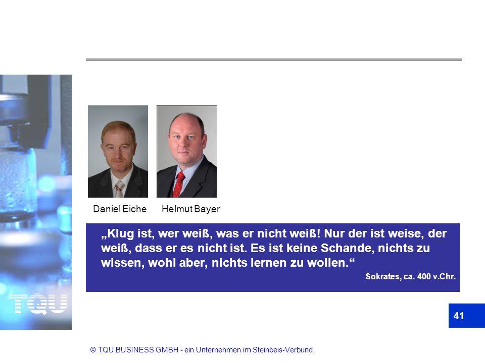 """© TQU BUSINESS GMBH - ein Unternehmen im Steinbeis-Verbund 41 """"Klug ist, wer weiß, was er nicht weiß! Nur der ist weise, der weiß, dass er es nicht is"""