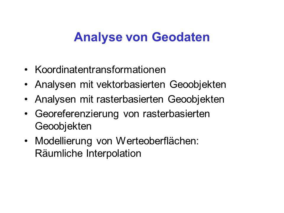 Analyse von Geodaten Koordinatentransformationen Analysen mit vektorbasierten Geoobjekten Analysen mit rasterbasierten Geoobjekten Georeferenzierung v