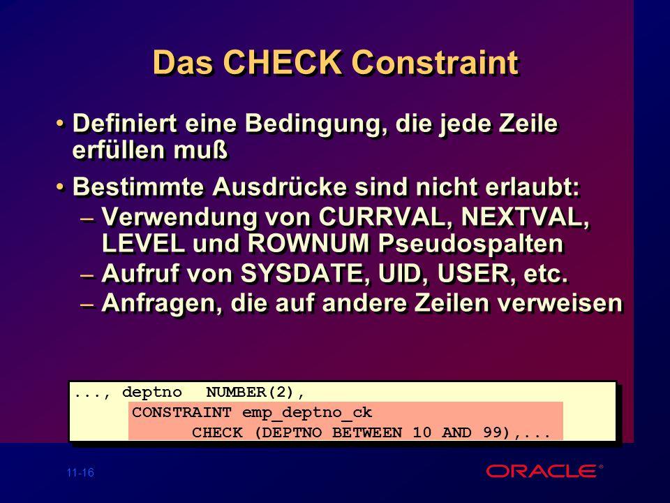 11-15 FOREIGN KEY Constraint Schlüsselwörter FOREIGN KEY Definiert die Spalte in der Detailtabelle als Fremdschlüssel auf Tabellenebene REFERENCES Ide