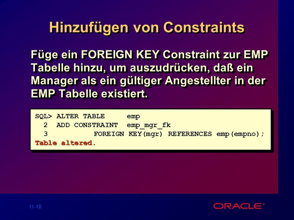 11-17 Hinzufügen eines Constraints Hinzufügen (ADD) oder Löschen (DROP) aber keine Modifikation eines Constraints Einschalten (ENABLE) oder Ausschal-
