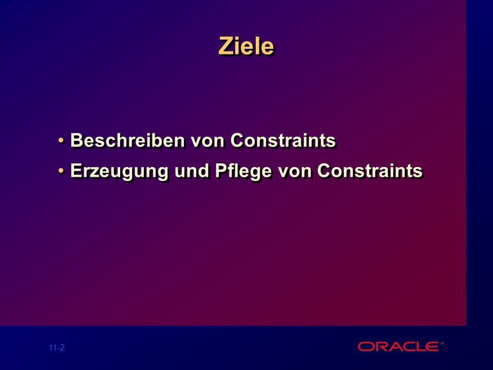 11-2 Ziele Beschreiben von Constraints Erzeugung und Pflege von Constraints Beschreiben von Constraints Erzeugung und Pflege von Constraints