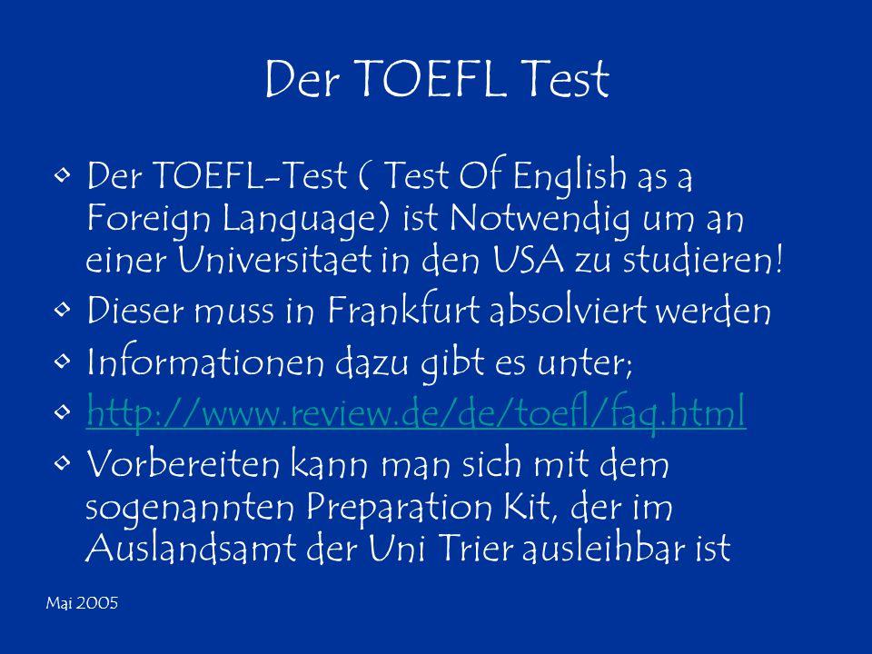 Mai 2005 Der TOEFL Test Der TOEFL-Test ( Test Of English as a Foreign Language) ist Notwendig um an einer Universitaet in den USA zu studieren! Dieser