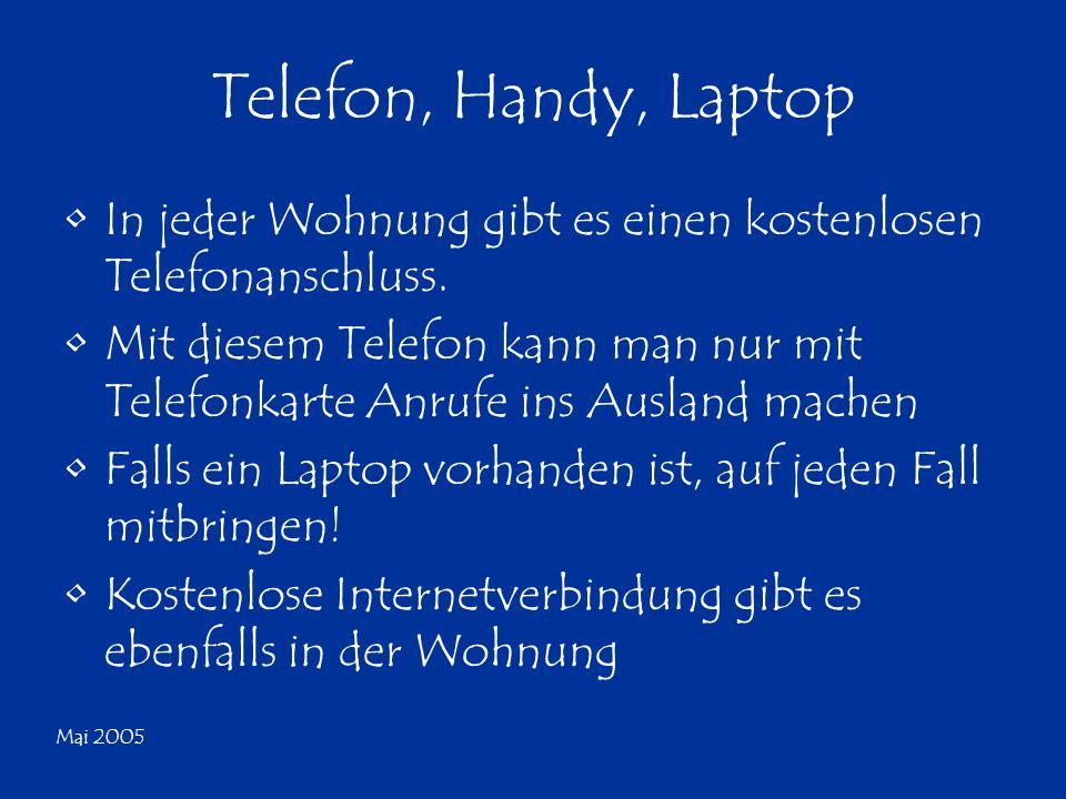 Mai 2005 Telefon, Handy, Laptop In jeder Wohnung gibt es einen kostenlosen Telefonanschluss. Mit diesem Telefon kann man nur mit Telefonkarte Anrufe i