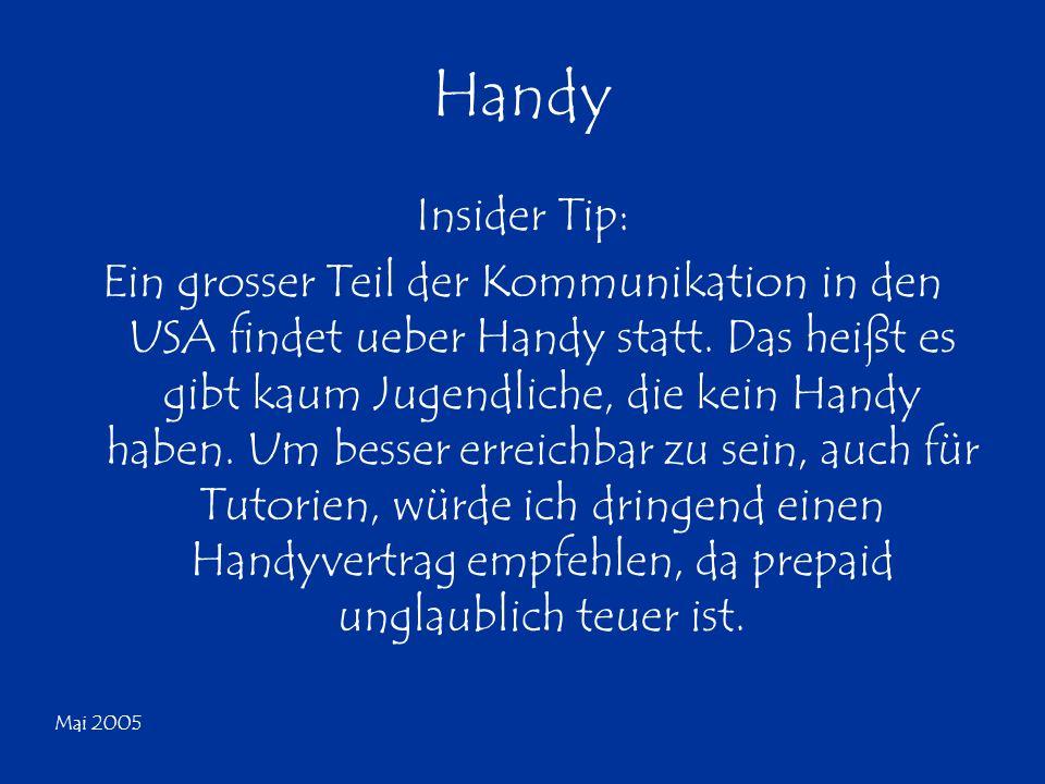 Mai 2005 Handy Insider Tip: Ein grosser Teil der Kommunikation in den USA findet ueber Handy statt. Das heißt es gibt kaum Jugendliche, die kein Handy