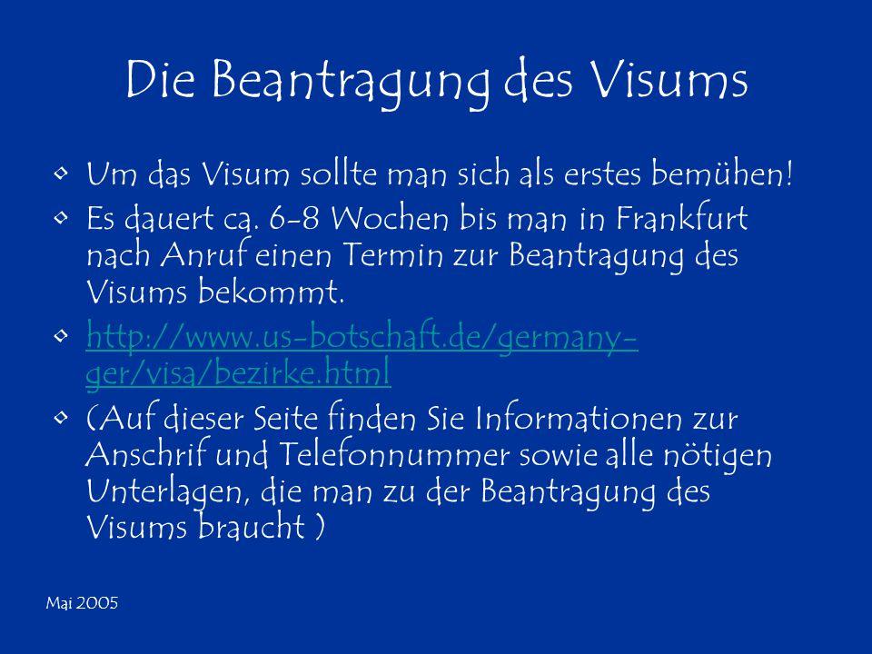 Mai 2005 Die Beantragung des Visums Um das Visum sollte man sich als erstes bemühen! Es dauert ca. 6-8 Wochen bis man in Frankfurt nach Anruf einen Te