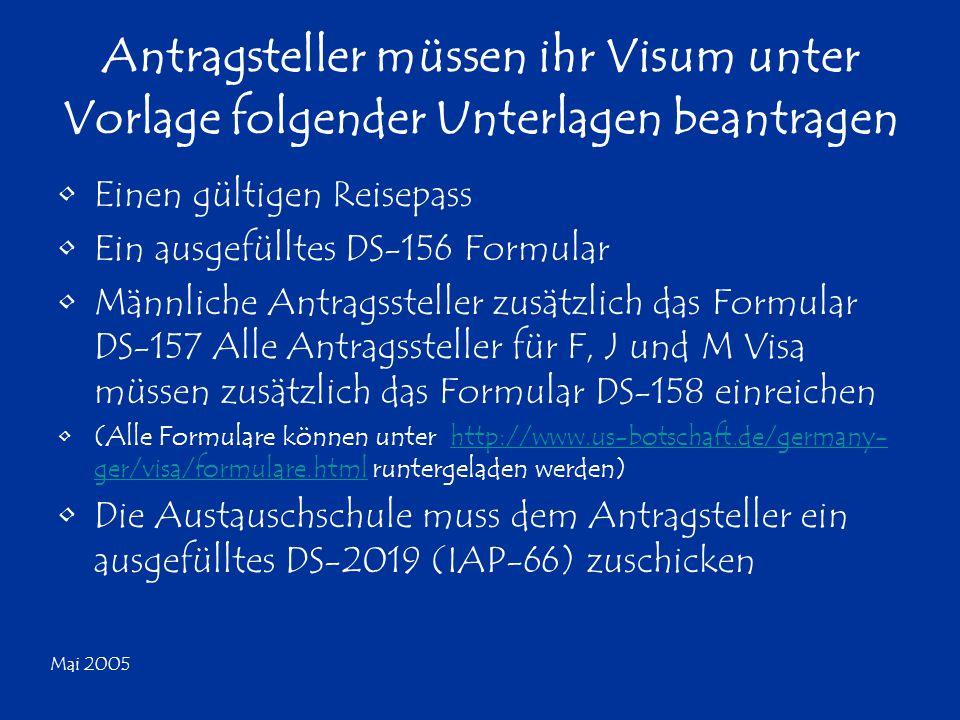 Mai 2005 Antragsteller müssen ihr Visum unter Vorlage folgender Unterlagen beantragen Einen gültigen Reisepass Ein ausgefülltes DS-156 Formular Männli