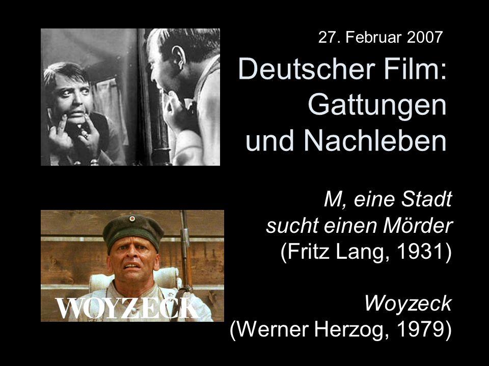 Deutscher Film: Gattungen und Nachleben M, eine Stadt sucht einen Mörder (Fritz Lang, 1931) Woyzeck (Werner Herzog, 1979) 27. Februar 2007