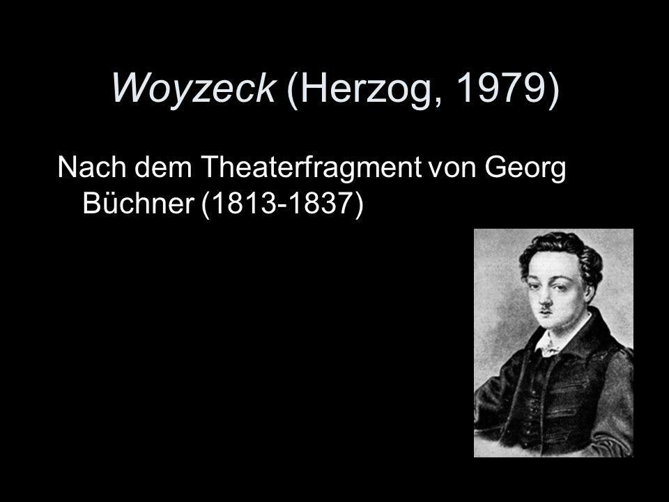 Woyzeck (Herzog, 1979) Nach dem Theaterfragment von Georg Büchner (1813-1837)