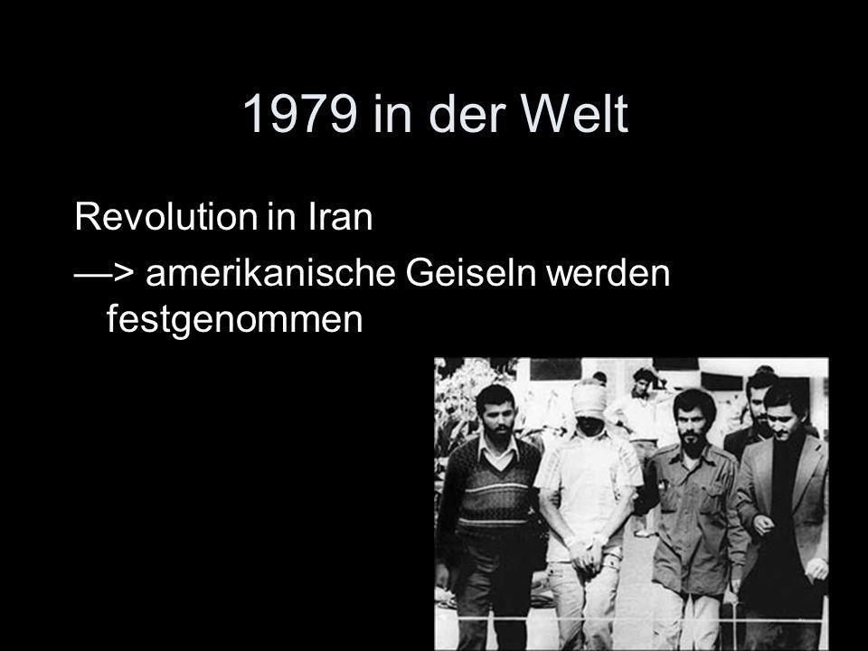 1979 in der Welt Revolution in Iran —> amerikanische Geiseln werden festgenommen