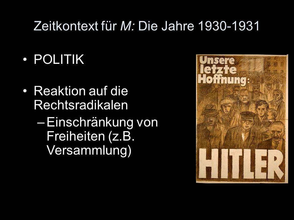 Zeitkontext für M: Die Jahre 1930-1931 POLITIK Reaktion auf die Rechtsradikalen –Einschränkung von Freiheiten (z.B. Versammlung)