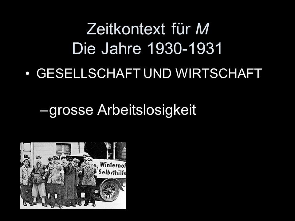 Zeitkontext für M Die Jahre 1930-1931 GESELLSCHAFT UND WIRTSCHAFT –grosse Arbeitslosigkeit