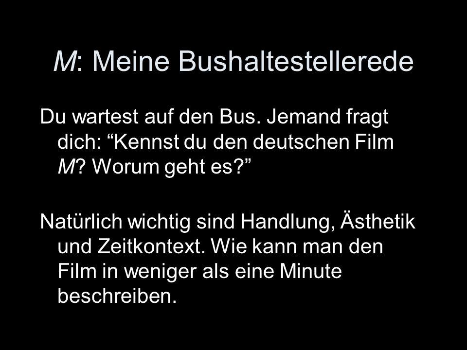 """M: Meine Bushaltestellerede Du wartest auf den Bus. Jemand fragt dich: """"Kennst du den deutschen Film M? Worum geht es?"""" Natürlich wichtig sind Handlun"""