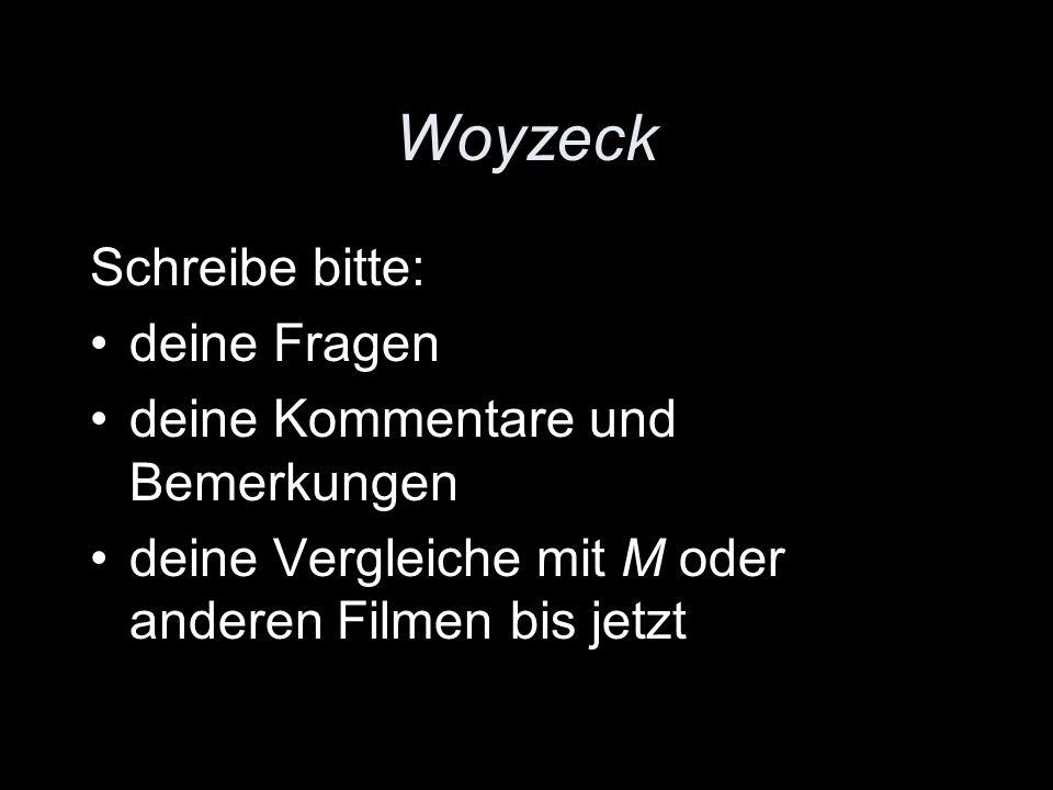 Woyzeck Schreibe bitte: deine Fragen deine Kommentare und Bemerkungen deine Vergleiche mit M oder anderen Filmen bis jetzt