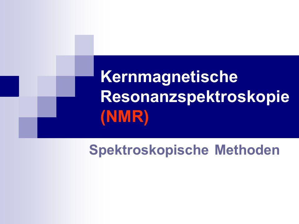 Kernmagnetische Resonanzspektroskopie (NMR) Spektroskopische Methoden