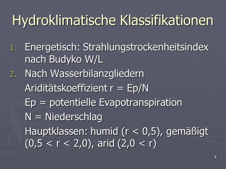 7 Hydroklimatische Klassifikationen 3.Hygrothermal Regenfaktor nach Lang: RF = N/T 4.