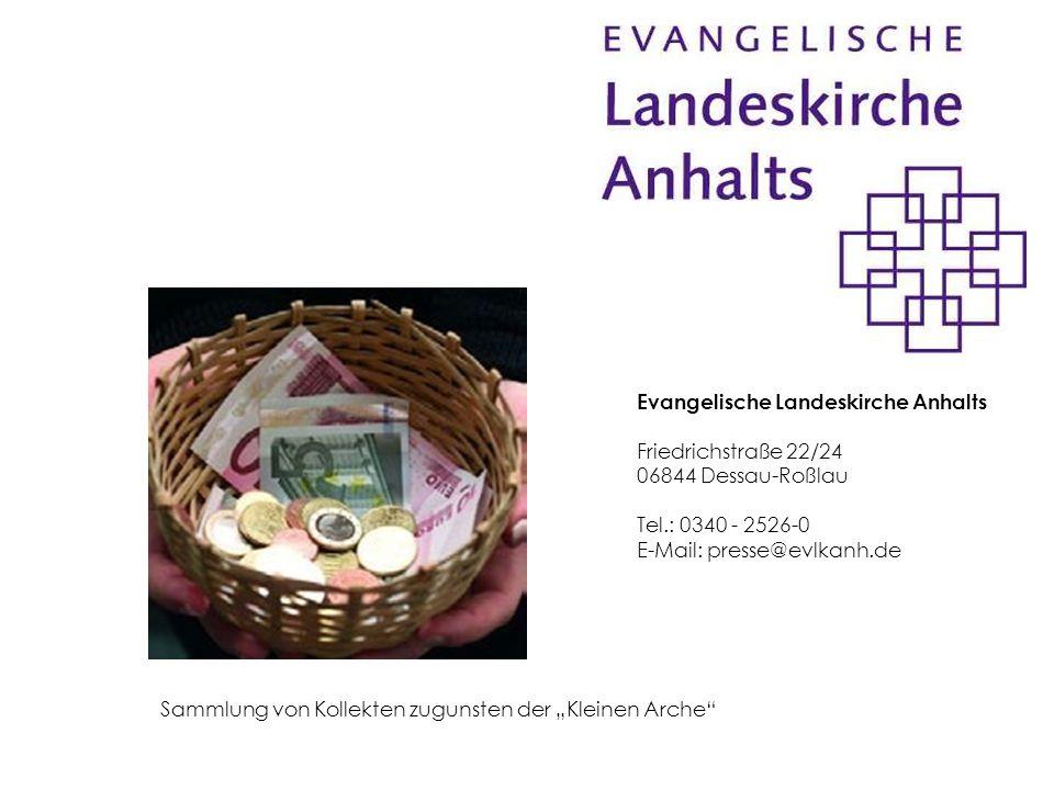 """Sammlung von Kollekten zugunsten der """"Kleinen Arche"""" Evangelische Landeskirche Anhalts Friedrichstraße 22/24 06844 Dessau-Roßlau Tel.: 0340 - 2526-0 E"""
