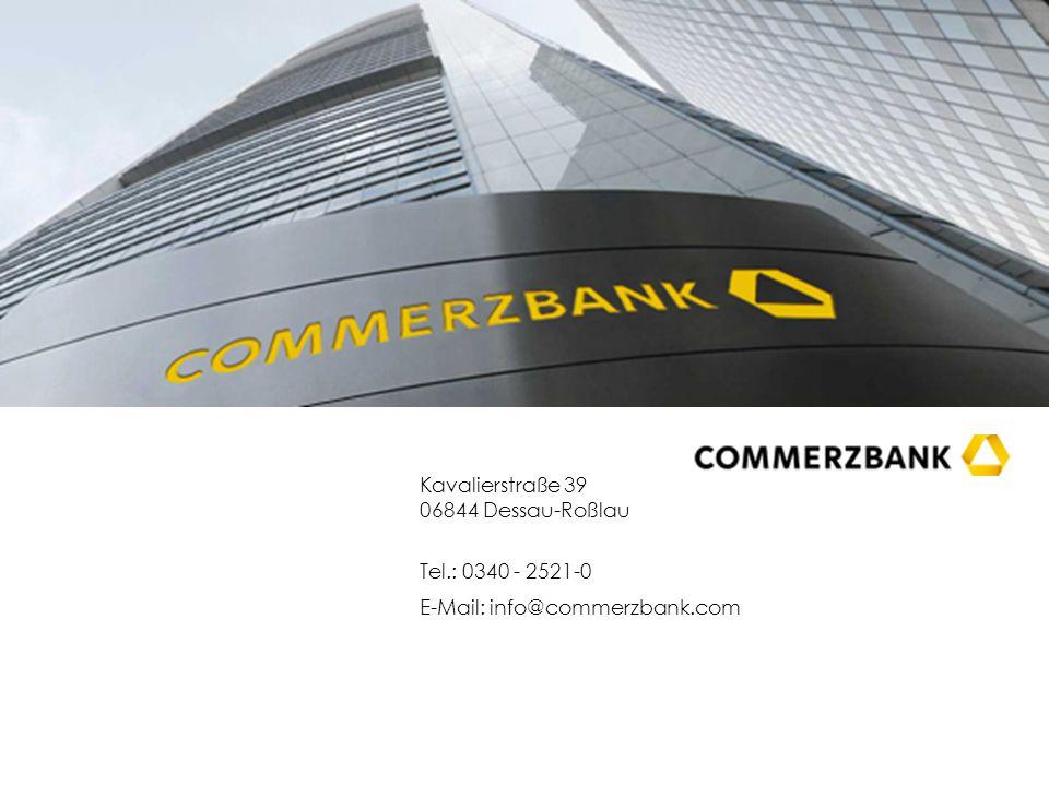 Kavalierstraße 39 06844 Dessau-Roßlau Tel.: 0340 - 2521-0 E-Mail: info@commerzbank.com