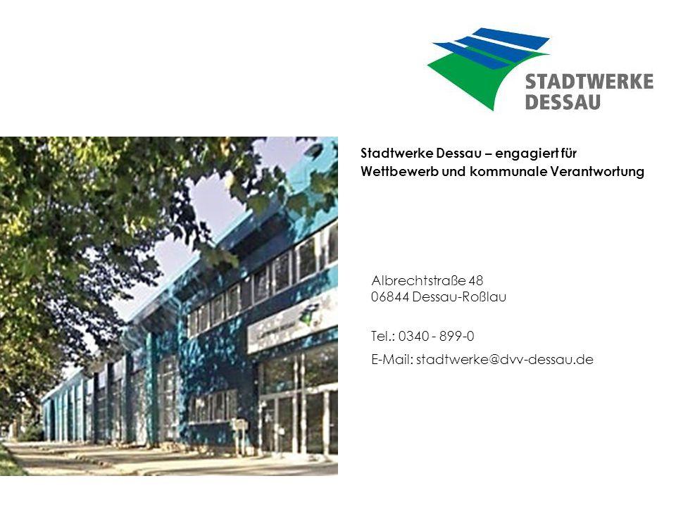 Stadtwerke Dessau – engagiert für Wettbewerb und kommunale Verantwortung Albrechtstraße 48 06844 Dessau-Roßlau Tel.: 0340 - 899-0 E-Mail: stadtwerke@d