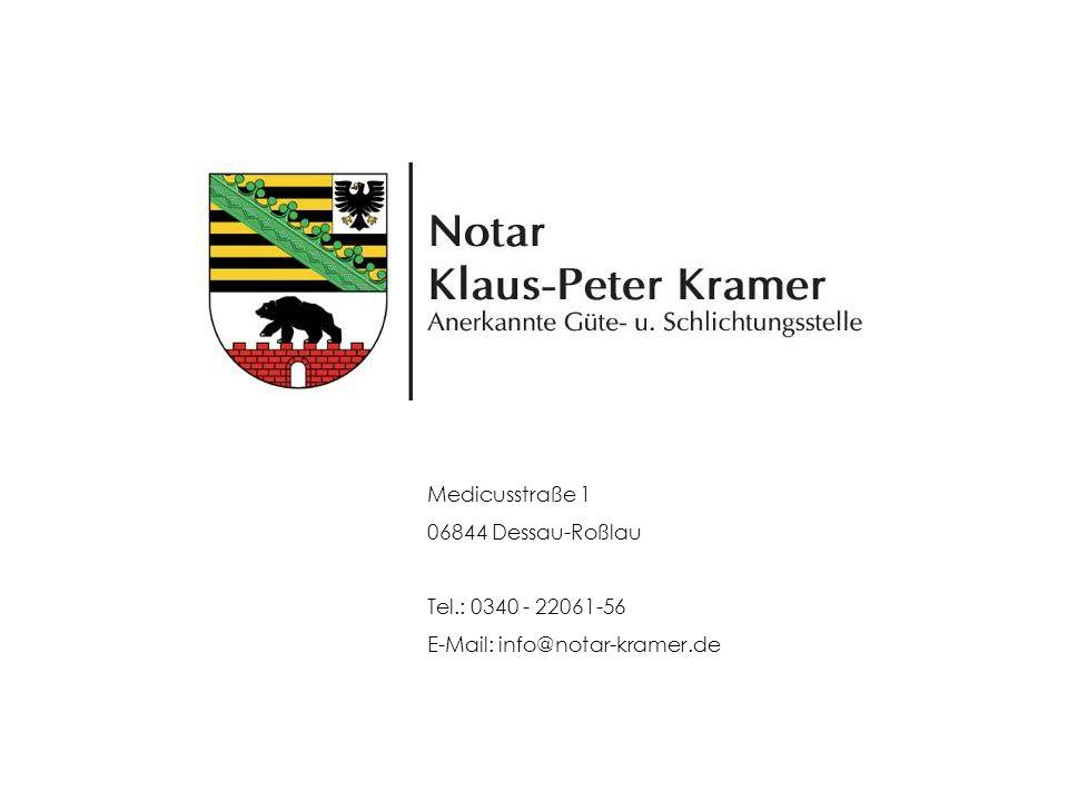 Medicusstraße 1 06844 Dessau-Roßlau Tel.: 0340 - 22061-56 E-Mail: info@notar-kramer.de