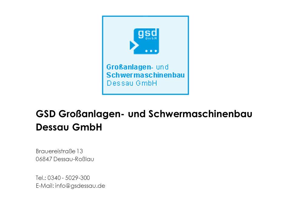 GSD Großanlagen- und Schwermaschinenbau Dessau GmbH Brauereistraße 13 06847 Dessau-Roßlau Tel.: 0340 - 5029-300 E-Mail: info@gsdessau.de