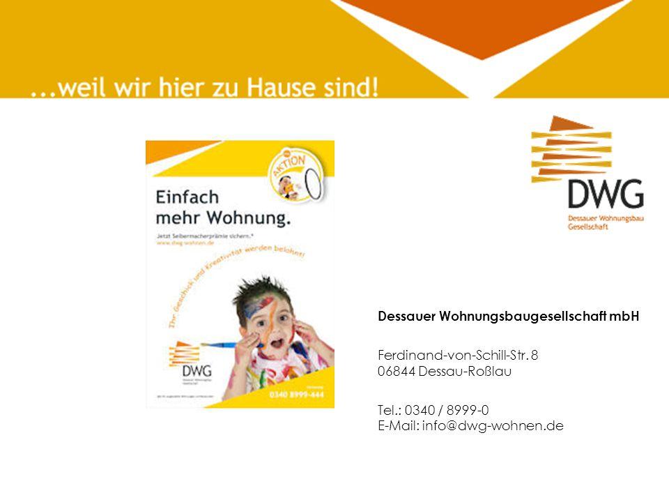 Dessauer Wohnungsbaugesellschaft mbH Ferdinand-von-Schill-Str. 8 06844 Dessau-Roßlau Tel.: 0340 / 8999-0 E-Mail: info@dwg-wohnen.de