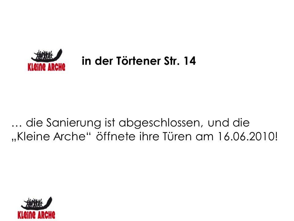 """in der Törtener Str. 14 … die Sanierung ist abgeschlossen, und die """"Kleine Arche"""" öffnete ihre Türen am 16.06.2010!"""