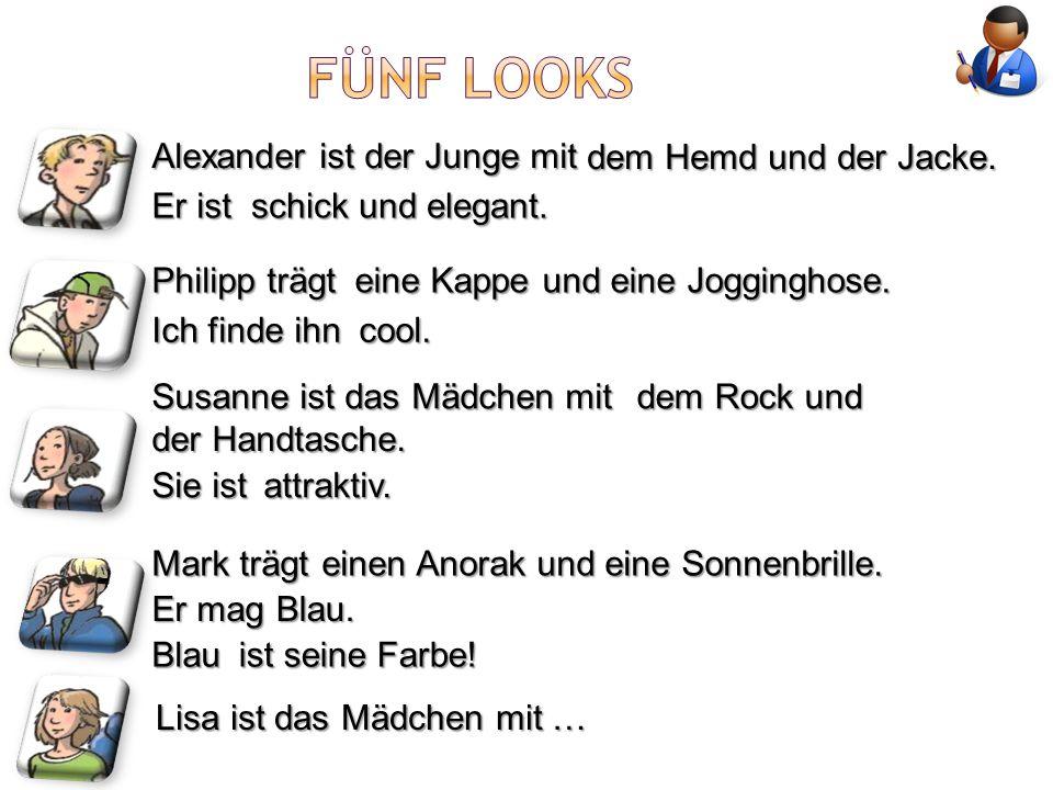 Alexander ist der Junge mit dem Hemd und der Jacke. Er ist schick und elegant. Philipp trägt eine Kappe und eine Jogginghose. Ich finde ihn cool. Susa