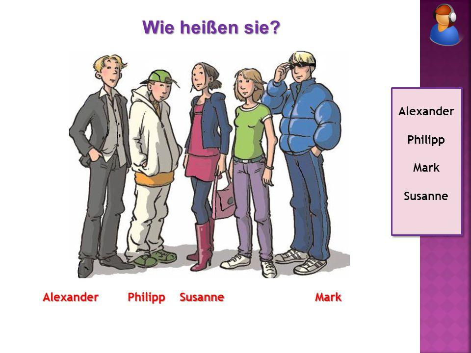 AlexanderPhilippMarkSusanne Alexander Philipp Mark Susanne Alexander Philipp Mark Susanne Wie heißen sie?