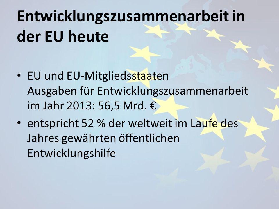 Entwicklungszusammenarbeit in der EU heute EU und EU-Mitgliedsstaaten Ausgaben für Entwicklungszusammenarbeit im Jahr 2013: 56,5 Mrd. € entspricht 52