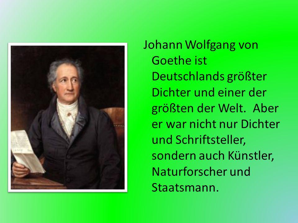 Johann Wolfgang von Goethe ist Deutschlands größter Dichter und einer der größten der Welt. Aber er war nicht nur Dichter und Schriftsteller, sondern
