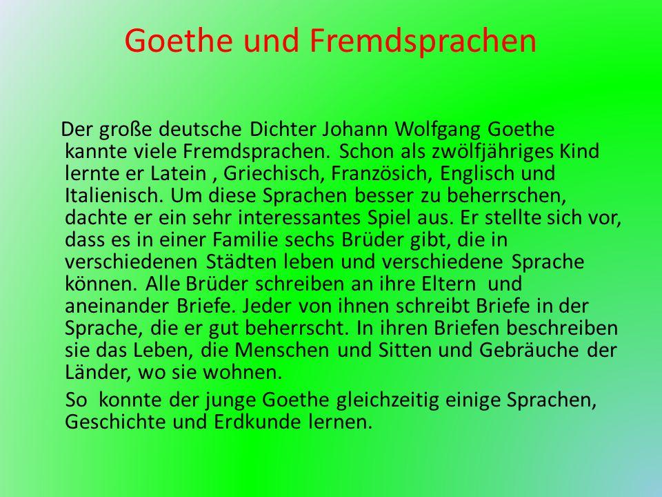 Goethe und Fremdsprachen Der große deutsche Dichter Johann Wolfgang Goethe kannte viele Fremdsprachen. Schon als zwölfjähriges Kind lernte er Latein,
