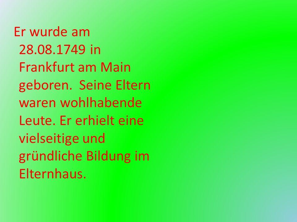 Er wurde am 28.08.1749 in Frankfurt am Main geboren. Seine Eltern waren wohlhabende Leute. Er erhielt eine vielseitige und gründliche Bildung im Elter