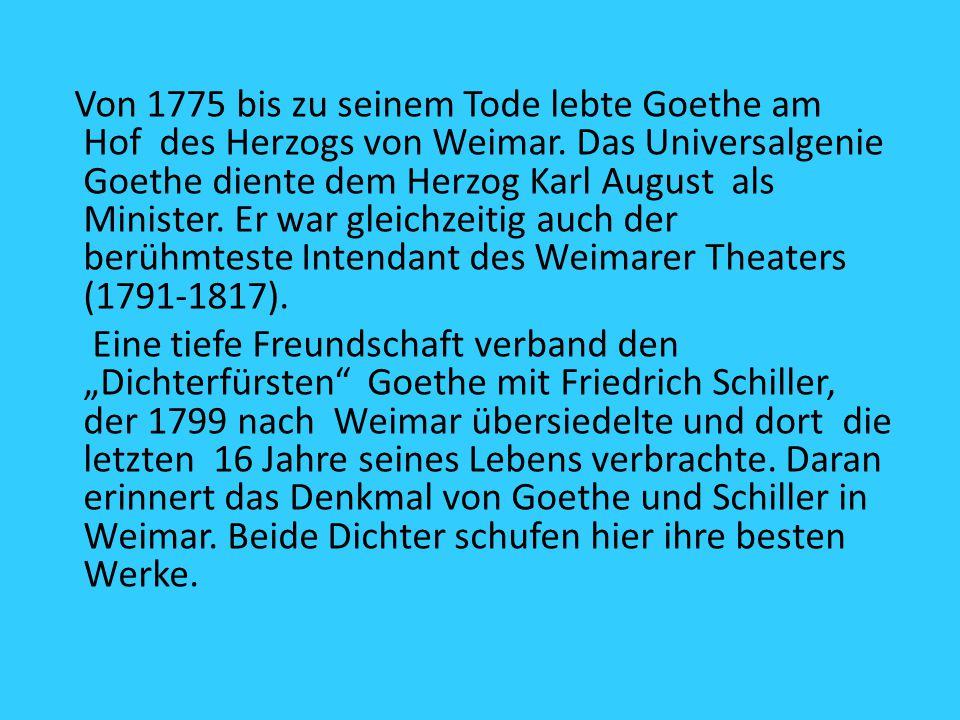 Von 1775 bis zu seinem Tode lebte Goethe am Hof des Herzogs von Weimar. Das Universalgenie Goethe diente dem Herzog Karl August als Minister. Er war g