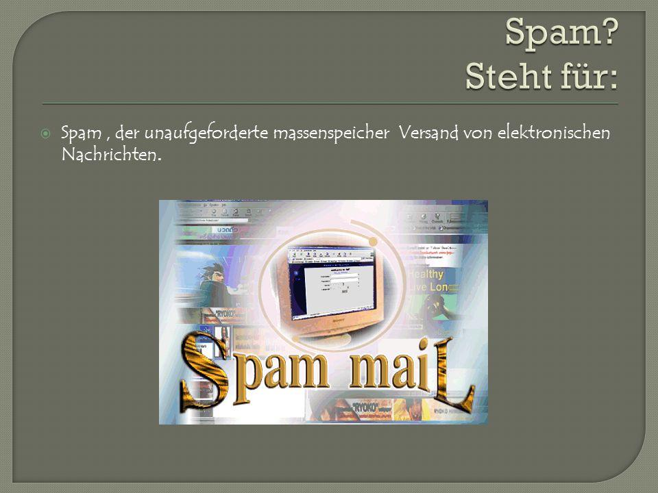  Spam, der unaufgeforderte massenspeicher Versand von elektronischen Nachrichten.