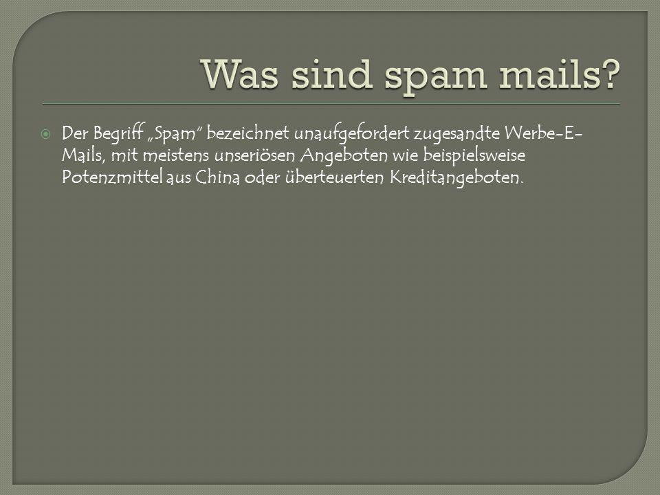 """ Der Begriff """"Spam bezeichnet unaufgefordert zugesandte Werbe-E- Mails, mit meistens unseriösen Angeboten wie beispielsweise Potenzmittel aus China oder überteuerten Kreditangeboten."""