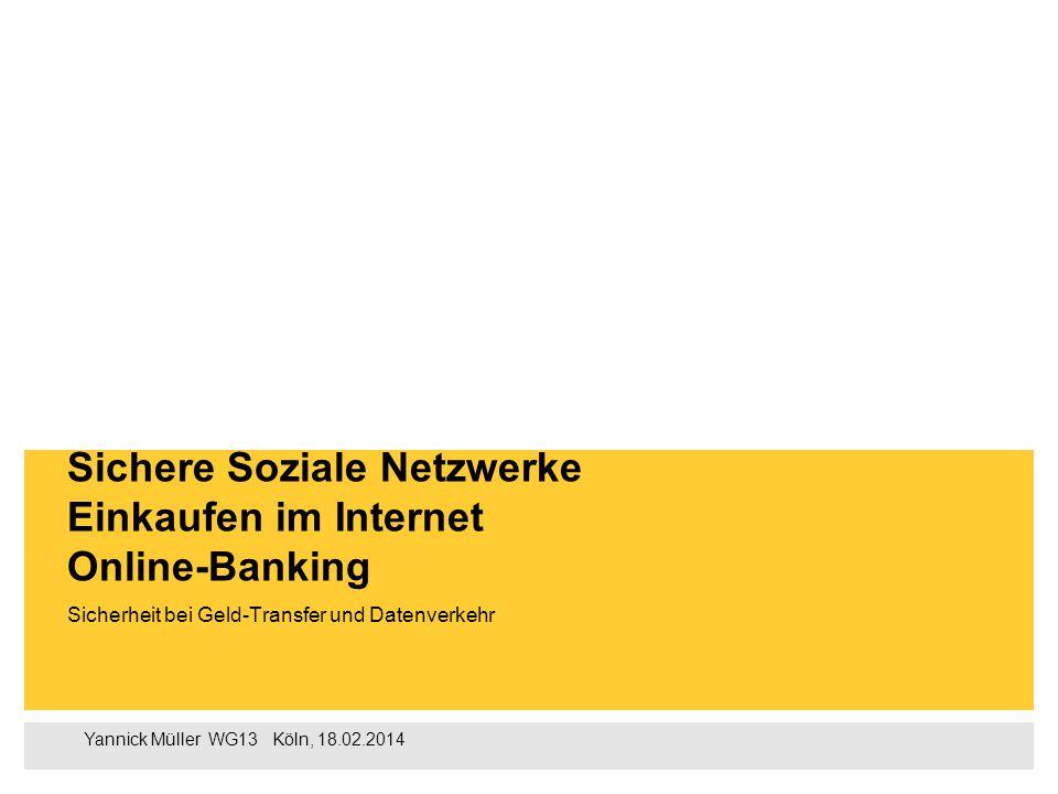 Yannick Müller WG13  Köln, 18.02.2014 Sicherheit bei Geld-Transfer und Datenverkehr Sichere Soziale Netzwerke Einkaufen im Internet Online-Banking