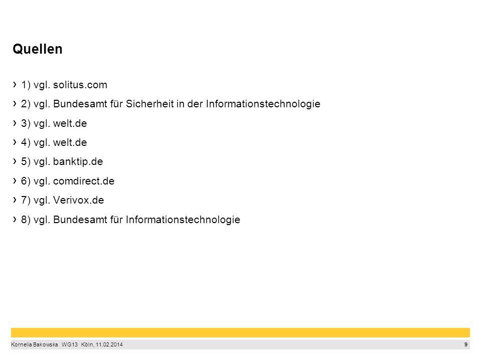 9 Kornelia Bakowska  WG13  Köln, 11.02.2014 Quellen 1) vgl. solitus.com 2) vgl. Bundesamt für Sicherheit in der Informationstechnologie 3) vgl. we