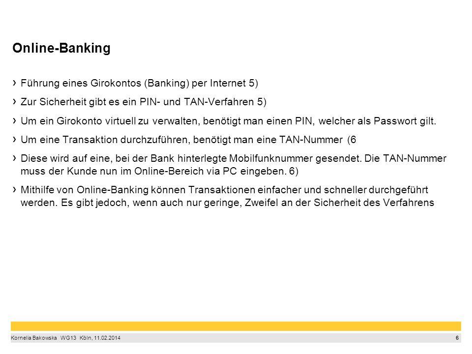 6 Kornelia Bakowska  WG13  Köln, 11.02.2014 Online-Banking Führung eines Girokontos (Banking) per Internet 5) Zur Sicherheit gibt es ein PIN- und