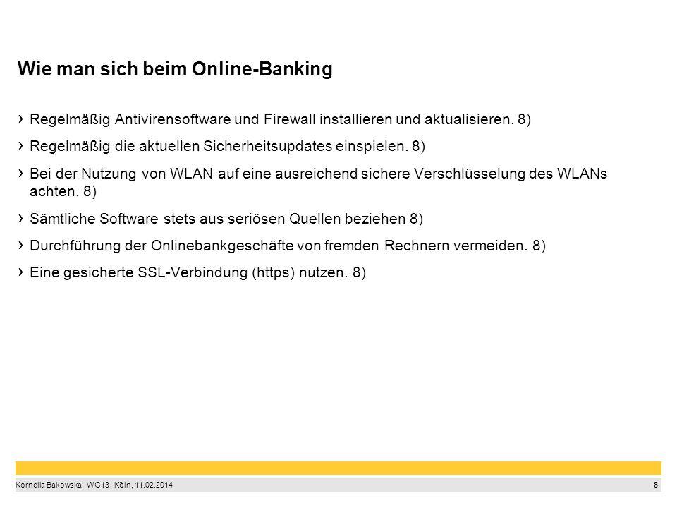 8 Kornelia Bakowska  WG13  Köln, 11.02.2014 Wie man sich beim Online-Banking Regelmäßig Antivirensoftware und Firewall installieren und aktualisie