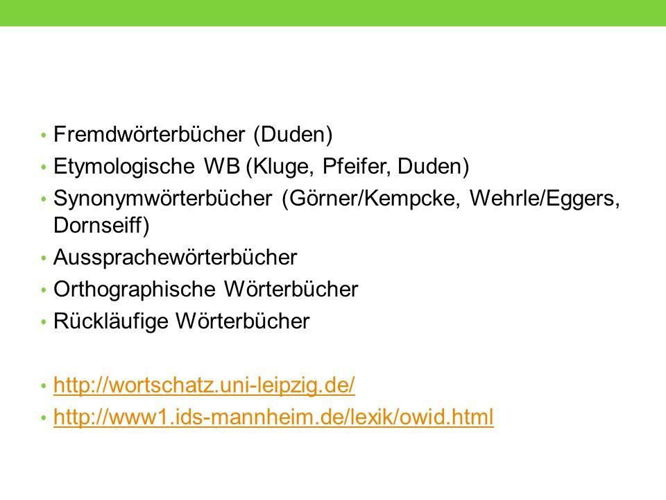Fremdwörterbücher (Duden) Etymologische WB (Kluge, Pfeifer, Duden) Synonymwörterbücher (Görner/Kempcke, Wehrle/Eggers, Dornseiff) Aussprachewörterbüch