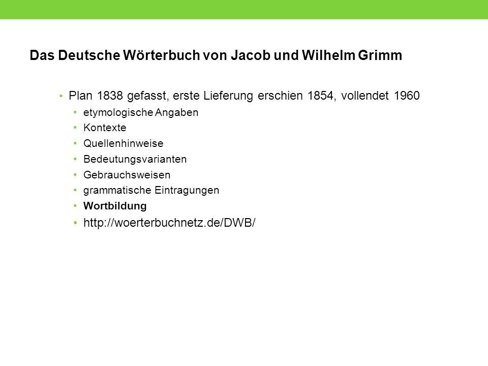 Das Deutsche Wörterbuch von Jacob und Wilhelm Grimm Plan 1838 gefasst, erste Lieferung erschien 1854, vollendet 1960 etymologische Angaben Kontexte Qu