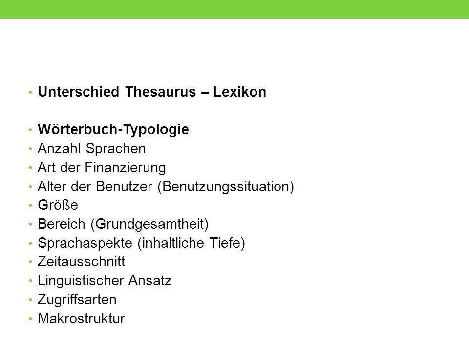 Unterschied Thesaurus – Lexikon Wörterbuch-Typologie Anzahl Sprachen Art der Finanzierung Alter der Benutzer (Benutzungssituation) Größe Bereich (Grun